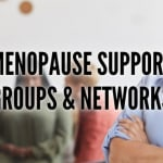 Menopause Support Groups & Networks List